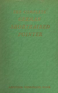 The Complete German Shorthaired Pointer by Herr H. F. Seiger and Dr. F. von Dewitz-Coelpin